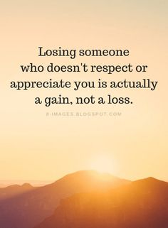 Quotes Losing someone who doesn't respect or appreciate you is actually a gain, … Lose Respect Quotes, Appreciate You Quotes, Be Patient Quotes, Respect Relationship, Relationship Quotes, No Respect, Respect Parents Quotes, Losing Someone Quotes, Lost Myself Quotes