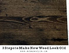 3 easy steps to make new wood look old