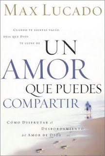 UN AMOR QUE PUEDES COMPARTIR - Max Lucado Para comprender el amor y màs importante darlo.
