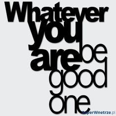 Napis na ścianę DekoSign WHATEVER YOU ARE BE GOOD ONE czarny