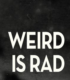 weird is rad #quote