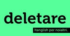 """Deletare (to #delete). Solo per i fighi che credono """"cancellare"""" un po' troppo forte. #itanglish"""