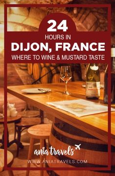 24 Hours in Dijon, France (Where to Wine & Mustard Taste) • Ania Travels