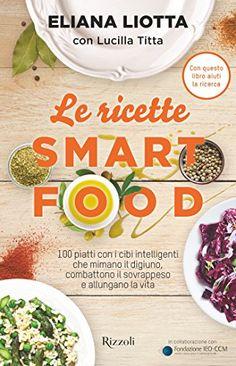 Le ricette Smartfood: 100 piatti con i cibi intelligenti che mimano il digiuno, combattono il sovrappeso e allungano la vita. di [Liotta, Eliana]