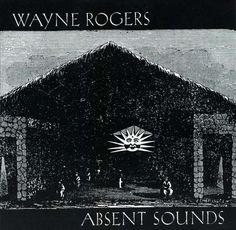 Wayne Rogers - Absent Sounds (1995)