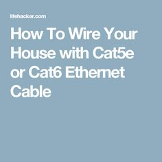 How To Wire Your House with Cat5e or Cat6 Ethernet Cable | Pinterest ...