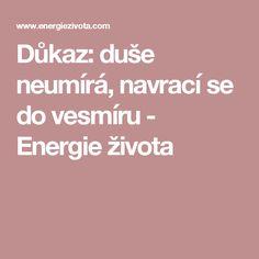 Důkaz: duše neumírá, navrací se do vesmíru - Energie života