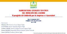 AGRICOLTURA: LEGALITA' ED ETICA NEL MERCATO DEL LAVORO    Il progetto di Coldiretti per le imprese e i lavoratori a Bari, il 18 Settembre 2015 Padiglione 170 - Fiera del Levante Ore...