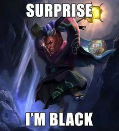 Haha the epic voice of jax x) I imagine this words IG :'^)   SURPRISE I'M BAC... BLACK !!