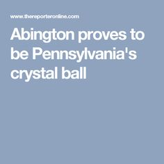 Abington proves to be Pennsylvania's crystal ball Public Administration, Public Service, Crystal Ball, Pennsylvania, High School, Health, Health Care, High Schools, Civil Service