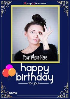 Free Photo Card Maker - Name Photo Card Maker Birthday Wishes With Name, Free Birthday Card, Happy Birthday Cards, Birthday Photo Frame, Happy Birthday Photos, Photo Card Maker, Name Photo, Love Photos, Photo Cards