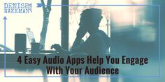 4 Audio Apps You Can Use to Engage Your Audience