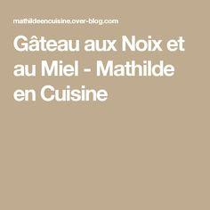 Gâteau aux Noix et au Miel - Mathilde en Cuisine