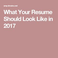 What Your Resume Should Look Like in 2017