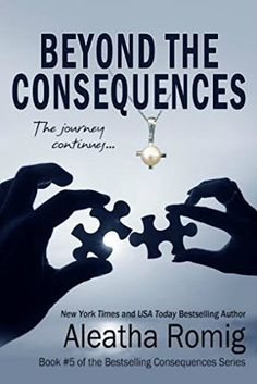 Beyond the Consequences: Book 5 of the Consequences Series by Aleatha Romig, http://www.amazon.com/dp/B00R1LAEPC/ref=cm_sw_r_pi_dp_7t8Tub1X8D44V