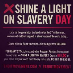 Shine a Light on Slavery Day: February 27: ENDITMOVEMENT.COM
