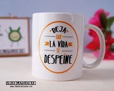 Deja que la vida te despeine!  Taza disponible en www.virusdlafelicidad.com  #despeine #vida #virusdlafelicidad #taza #regalo