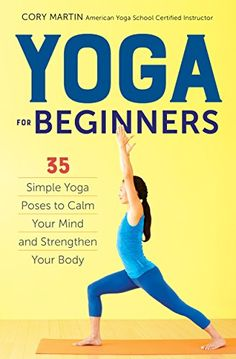Yoga for Beginners: Simple Yoga Poses to Calm Your Mind and Strengthen Your Body - Kindle edition by Althea Press. Health, Fitness & Dieting Kindle eBooks @ Amazon.com.