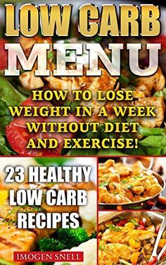 Low Carb Menu: How To Lose Weight In A Week Without Diet And Exercise! 23…