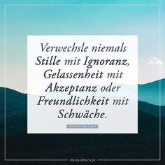 Verwechsle niemals Stille mit Ignoranz Gelassenheit mit Akzeptanz oder Freundlichkeit mit Schwäche. #sprüche #whatsappstatus #statusspruch #spruchdestages #spruch #whatsappstatussprueche