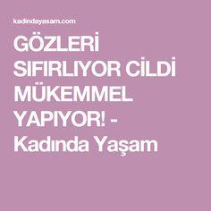 GÖZLERİ SIFIRLIYOR CİLDİ MÜKEMMEL YAPIYOR! - Kadında Yaşam