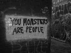 You monsters! Urban street art typography black and white photography graffiti sign awakening Aesthetic Grunge, Quote Aesthetic, Hades Aesthetic, Graffiti Quotes, Street Art Quotes, Graffiti Art, You Monster, Black And White Aesthetic, Black White