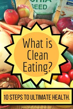 What is Clean eating? 10 steps to eating clean & healthy. Lose weight, get fit, change your health - all with eating a clean diet. Whole foods, no processed