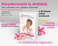 KÖNYVBEMUTATÓ ÉS DEDIKÁLÁS Mabel Katz Elmélkedéseim a Ho'oponoponoról című új könyvének magyar kiadása alkalmából bemutató előadást tart, majd eddig megjelent könyveit dedikálja. A rendezvény INGYENES, a férőhelyek korlátozott száma miatt a részvétel regisztrációhoz kötött. Itt jelentkezhetsz: hawaii@hooponoponoway.hu  Időpont: 2015. november 13., péntek 18:00 - 20:00 óra. Helyszín: Hotel Novotel Budapest Centrum (a Blaha Lujza tértől 1 percre). 1088 BUDAPEST, Rákóczi út 43-45