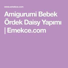 Amigurumi Bebek Ördek Daisy Yapımı | Emekce.com