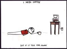 Coffee is too far....