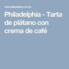 Philadelphia - Tarta de plátano con crema de café