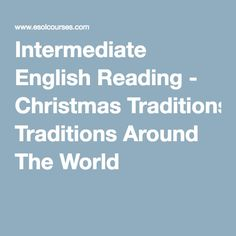 Intermediate English Reading - Christmas Traditions Around The World