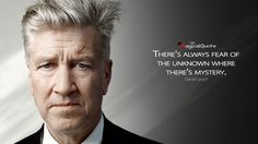 #DavidLynch: There's always fear of the unknown where there's mystery. More on: http://www.magicalquote.com/authorname/david-lynch/ #quotes