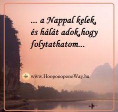 Hálát adok a mai napért. A Nappal kelek, és hálát adok, hogy folytathatom. A folytatás lehetősége ajándék. Ajándék az élet minden pillanata. Személyre szóló, tökéletes és kimeríthetetlen. Bontogatni hálával telt szívvel érdemes. Így szeretlek, Élet! Köszönöm. Szeretlek ❤️ ⚜ Ho'oponoponoWay Magyarország ⚜ www.HooponoponoWay.hu