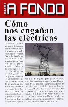 Cómo nos engañan las eléctricas (A fondo) - Carlos Corominas Balseyro. Máis información no catálogo: http://kmelot.biblioteca.udc.es/record=b1523746~S13*spi