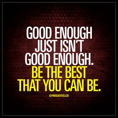 Good enough just isn't good enough. Be the best that you can be. - Just settling for being good enough is NOT enough. Being average is not enough. Work hard and train hard to be the best that you can be. ALWAYS. #workhard #trainhard #motivation www.gymquotes.co