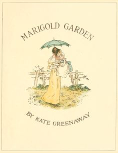 Marigold Garden: Pictures and Rhymes – Illustrated by Kate Greenaway  http://www.amazon.com/gp/product/1443797138/ref=as_li_tl?ie=UTF8&camp=1789&creative=9325&creativeASIN=1443797138&linkCode=as2&tag=reaboo09-20&linkId=3SZ5S3WHYCD6D2S6