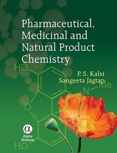 *Pharmaceutical, medicinal and natural product chemistry / P. S. Kalsi, Sangeeta Jagtap. - Oxford : Alpha Science International, 2013. - 1 volume : ill. ; 25 cm.