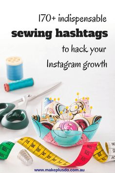 170+ indispensable sewing hashtags to hack your Instagram growth - Make + Do