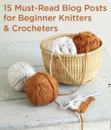 15 Must-Read Blog Posts for Beginner Knitters & Crocheters (or What You Need to Know When Starting Out)  June 20th, 2012 by Zontee