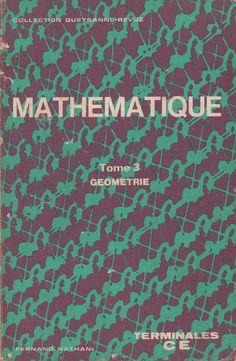 Queyzanne-Revuz, Mathématique Terminales CE Géométrie (1972) Neon Signs, Passion, Math Books, Math Class, Mathematical Practices, Textbook, Education