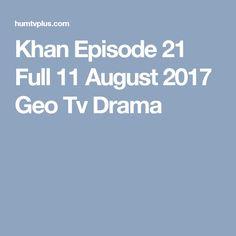 Khan Episode 21 Full 11 August 2017 Geo Tv Drama