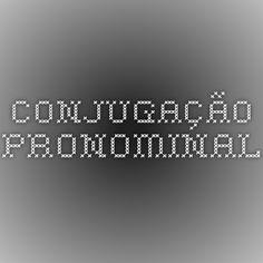 CONJUGAÇÃO  PRONOMINAL