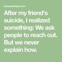 After my friend's suicide, I realized something: We ask people to reach out. But we never explain how.
