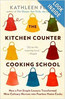 The Kitchen Counter Cooking School: How a Few Simple Lessons Transformed Nine Culinary Novices into Fearless Home Cooks: Kathleen Flinn: 097...