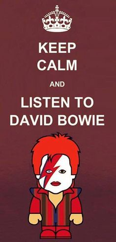 Keep Calm And Listen To David Bowie