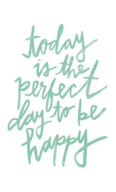 Items similar to Today is the Perfect Day To Be Happy - printable quote / happy mint nursery art print / positive print for kid's room / watercolor on Etsy Words Quotes, Me Quotes, Motivational Quotes, Inspirational Quotes, Sayings, The Words, Cool Words, Positive Thoughts, Happy Thoughts