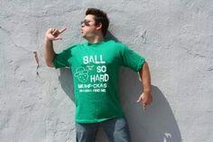 Leprechaun Ball so hard muhf*ckas wanna find me - Funny St. Patrick's Day T-shirts #funny #shirts
