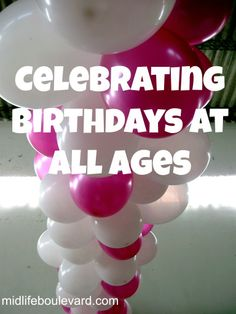 Celebrating Birthdays at any age means growing older, bolder and more valuable!