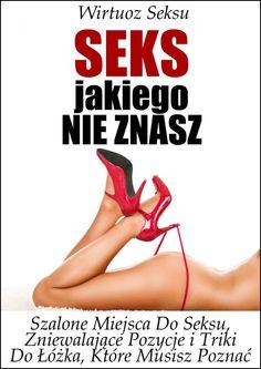 Seks, Jakiego Nie Znasz / Wirtuoz Seksu   Czy znasz te szalone miejsca do seksu i podstępne triki, którymi będziesz w stanie zaskoczyć kobietę i sprawić, że ona zacznie błagać Cię o seks?  #ebook #ebooki #ksiazka #poradnik #książka #erotyka